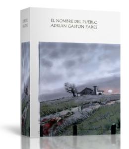 El nombre del pueblo - Novela - Adrián Gastón Fares 2018