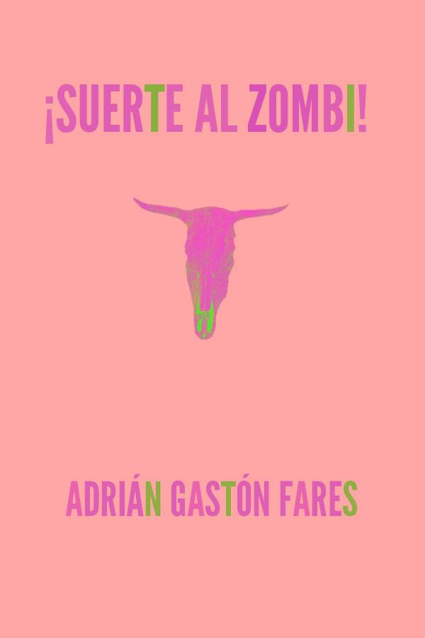 Suerte al zombi - Adrian Gaston Fares